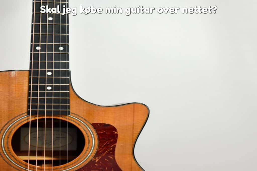Skal jeg købe min guitar over nettet?